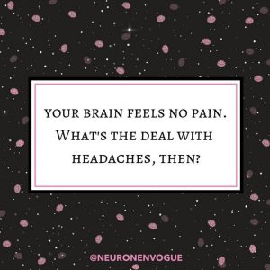 brain feels no pain. what happens during headaches, then?